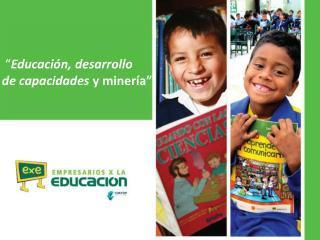 """"""" Educación, desarrollo  de capacidades  y minería"""""""