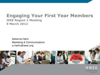Engaging Your First Year Members IEEE Region 1 Meeting 9 March 2012