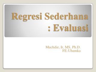 Regresi Sederhana  :  Evaluasi