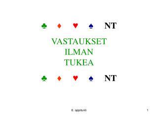 ♣ ♦ ♥ ♠ NT VASTAUKSET  ILMAN  TUKEA ♣ ♦ ♥ ♠ NT