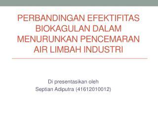 Perbandingan efektifitas biokagulan dalam menurunkan Pencemaran Air limbah industri