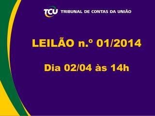 LEILÃO n.º 01/2014 Dia 02/04  às 14h