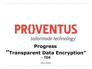 "Progress "" Transparent Data  Encryption "" - TDE Bent Olsby"