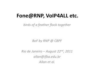 Fone@RNP , VoIP4ALL etc.