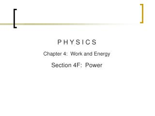 P H Y S I C S Chapter  4:  Work and Energy Section  4F:  Power