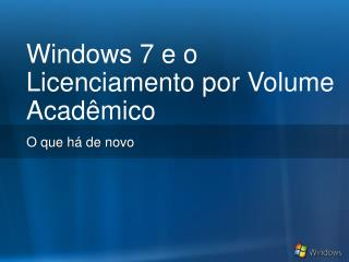 Windows  7  e o  Licenciamento por  Volume  Acadêmico