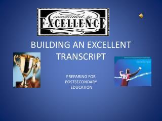 BUILDING AN EXCELLENT TRANSCRIPT