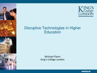 Disruptive  Technologies  in Higher Education Michael  Flavin King's  College London
