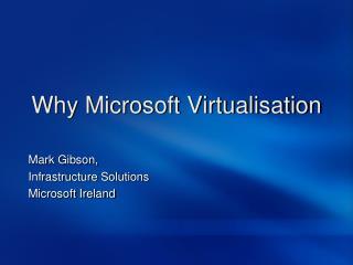 Why Microsoft Virtualisation