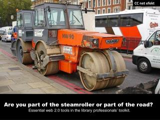 Are you part of the steamroller or part of the road?
