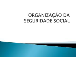 ORGANIZA��O  DA SEGURIDADE SOCIAL