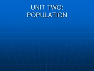 UNIT TWO:  POPULATION