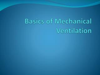 Basics of Mechanical Ventilation