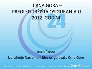 - CRNA GORA –   PREGLED TRŽIŠTA OSIGURANJA U 2012. GODINI