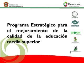 Programa Estratégico para el mejoramiento de la calidad de la educación media superior