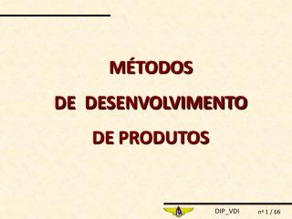 MÉTODOS  DE  DESENVOLVIMENTO  DE  PRODUTOS