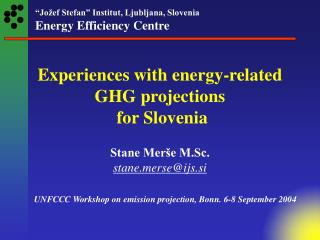 Experiences with energy-related GHG projections  for Slovenia  Stane Mer e M.Sc. stane.merseijs.si