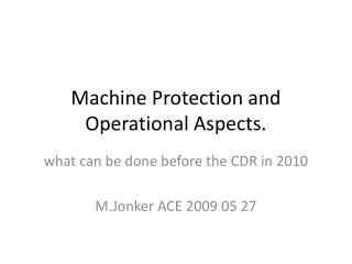 Machine Protection and Operational Aspects.