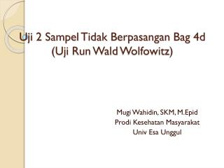 Uji  2  Sampel Tidak Berpasangan  Bag 4d ( Uji  Run Wald  Wolfowitz )