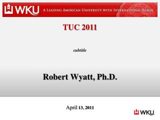 Robert Wyatt, Ph.D. April  13, 2011