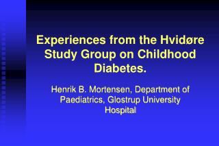 Experiences from the Hvid re Study Group on Childhood Diabetes.