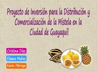 Proyecto de Inversión para la Distribución y  Comercialización de la Mistela en la