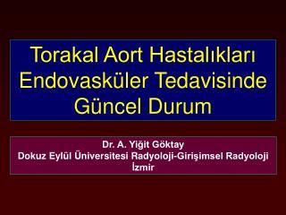 Torakal Aort Hastalıkları Endovasküler Tedavisinde Güncel Durum