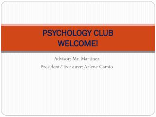 PSYCHOLOGY CLUB WELCOME!