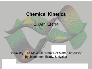 Chemical Kinetics CHAPTER 14 Chemistry: The Molecular Nature of Matter, 6 th  edition