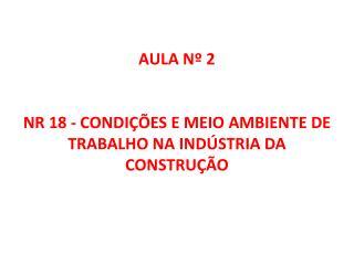 AULA Nº 2  NR 18 - CONDIÇÕES E MEIO AMBIENTE DE TRABALHO  NA INDÚSTRIA DA CONSTRUÇÃO