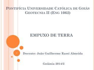 Pontifícia Universidade Católica de Goiás  Geotecnia II ( Eng  1062)