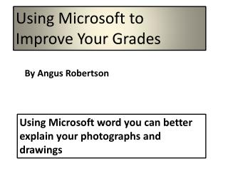 Using Microsoft word you can better explain your photographs and drawings