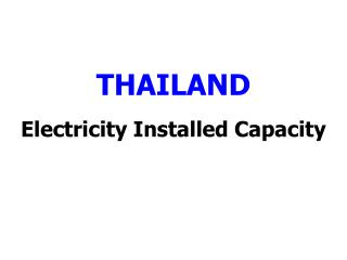 THAILAND  Electricity Installed Capacity