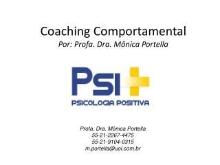 Coaching  Comportamental Por:  Profa . Dra. Mônica Portella