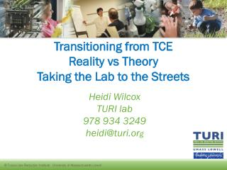 Transitioning from TCE Reality vs Theory Taking the Lab to the Streets