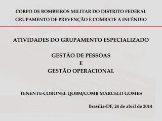 CORPO DE BOMBEIROS MILITAR DO DISTRITO FEDERAL GRUPAMENTO DE PREVENÇÃO E COMBATE A INCÊNDIO