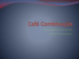 Café Combinação