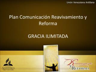 Plan Comunicaci�n Reavivamiento y  Reforma GRACIA ILIMITADA