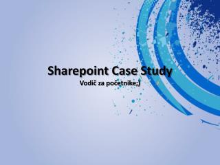 Sharepoint Case Study Vodič za početnike;)