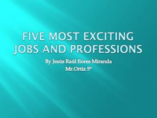 five most exciting jobs  and  professions
