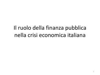Il ruolo della finanza pubblica nella crisi economica italiana