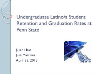 Undergraduate Latino/a Student Retention and Graduation Rates at Penn State