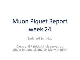 Muon  Piquet Report  week 24