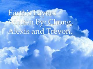 Earth's  La yers Written by: Chong, Alexis and  Trevon .