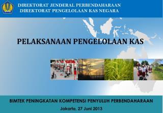 BIMTEK PENINGKATAN KOMPETENSI PENYULUH PERBENDAHARAAN Jakarta, 27  Juni  2013