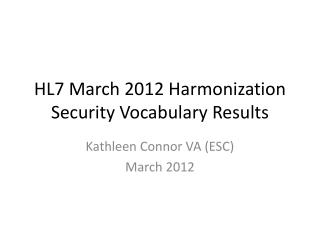 HL7 March 2012 Harmonization Security Vocabulary Results