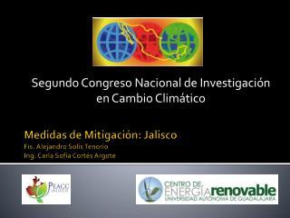 Medidas de Mitigación: Jalisco Fís . Alejandro Solís Tenorio Ing. Carla Sofía Cortés  Argote