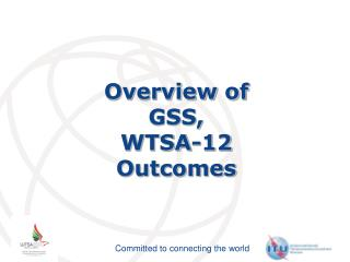Overview of  GSS ,  WTSA-12  Outcomes