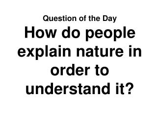 Question of the Day How do people explain nature in order to understand it