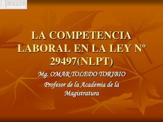 LA COMPETENCIA LABORAL EN LA LEY Nº 29497(NLPT)